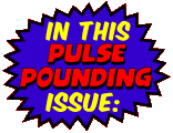 In this Pulse Pounding Issue: